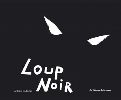 Loup noir | Guilloppé, Antoine (1971-....). Auteur