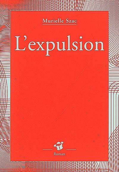 L' expulsion / Murielle Szac | Szac, Murielle. Auteur