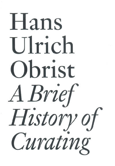 A brief history of curating / Hans Ulrich Obrist | Obrist, Hans Ulrich