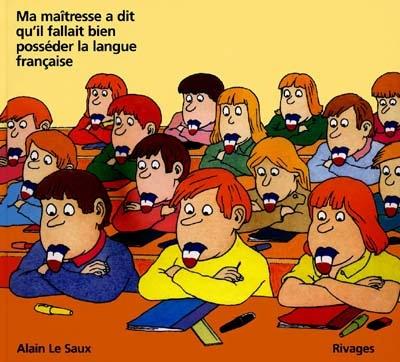 Ma maîtresse a dit qu'il fallait bien posséder la langue française   Alain Le Saux (1936-2015)