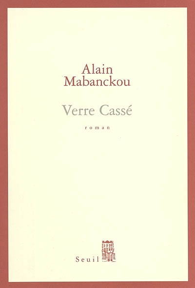 Verre cassé : roman / Alain Mabanckou   Mabanckou, Alain (1966-....). Auteur