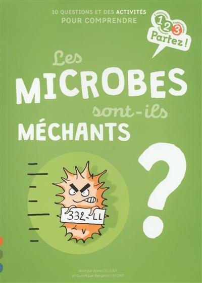 Les microbes sont-ils méchants ? : 10 questions et des activités pour comprendre