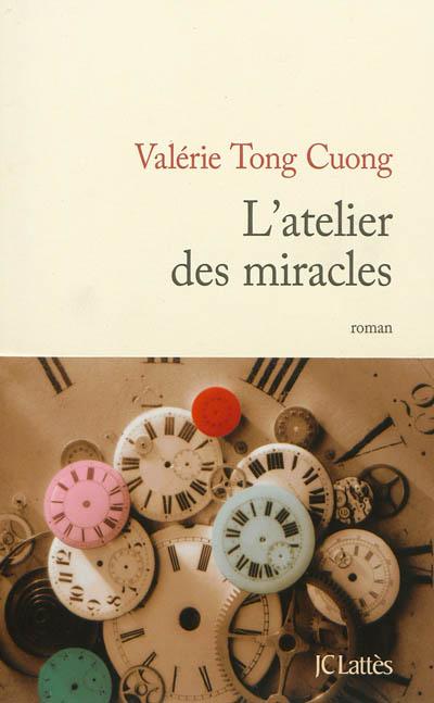 L' atelier des miracles : roman / Valérie Tong Cuong | Tong Cuong, Valérie (1964-....). Auteur