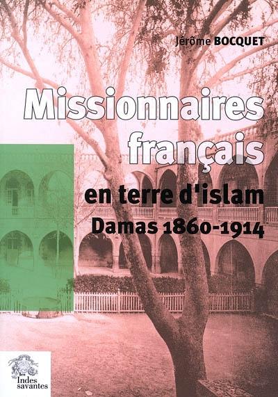 Missionnaires français en terre d'Islam : Damas, 1860-1914