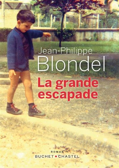 La grande escapade | Blondel, Jean-Philippe (1964-....). Auteur