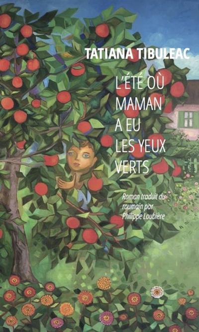 L' été où maman a eu les yeux verts : roman / Tatiana Ţîbuleac | Ţîbuleac, Tatiana (1978-....). Auteur