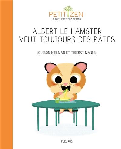 Albert le hamster veut toujours des pâtes / Louison Nielman | Nielman, Louison. Auteur