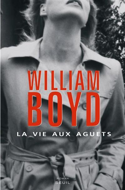 La vie aux aguets / William Boyd | Boyd, William (1952-....). Auteur