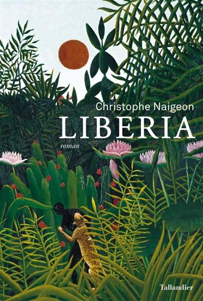 Liberia / Christophe Naigeon | Naigeon, Christophe, auteur