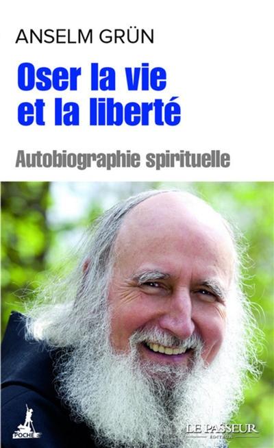 Oser la vie et la liberté : autobiographie spirituelle