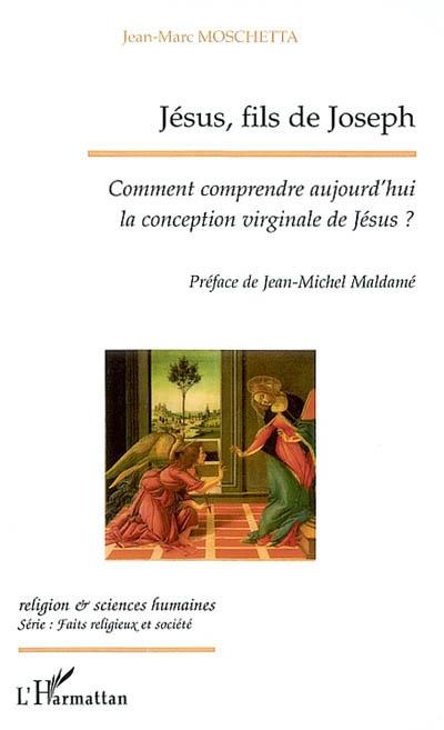 Jésus, fils de Joseph : comment comprendre aujourd'hui la conception virginale de Jésus ?