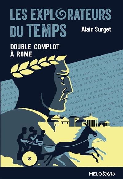 Les explorateurs du temps. Vol. 3. Double complot à Rome