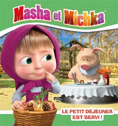 Masha et Michka. Le petit déjeuner est servi !