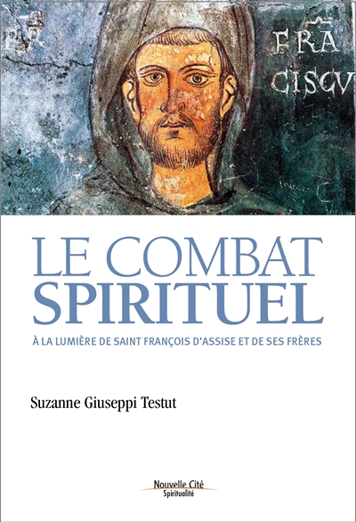 Le combat spirituel : à la lumière de saint François d'Assise et de ses frères