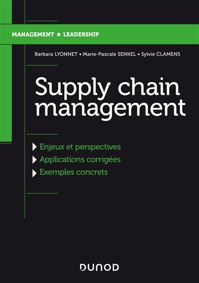 Supply chain management : évolution, enjeux et perspectives, applications corrigées et exemples concrets
