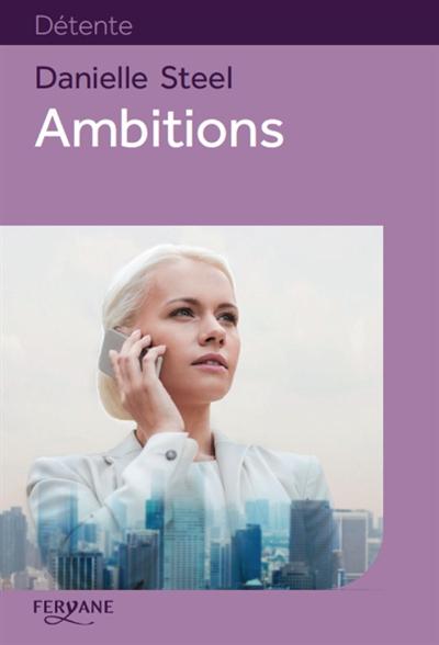 Ambitions / Danielle Steel | Steel, Danielle (1947-....). Auteur