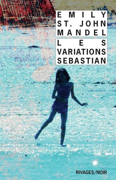 Les variations Sebastian / Emily St. John Mandel | St. John Mandel, Emily (1979-....). Auteur
