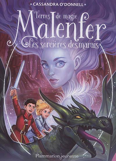 Malenfer : terres de magie. Vol. 4. Les sorcières des marais