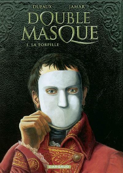 Double masque. Vol. 1. La torpille