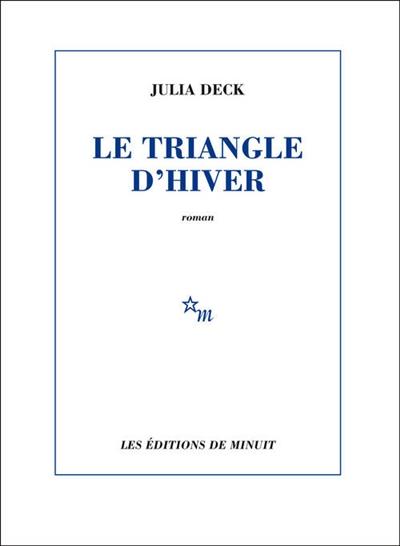 Le triangle d'hiver / Julia Deck | Deck, Julia (1974-....)