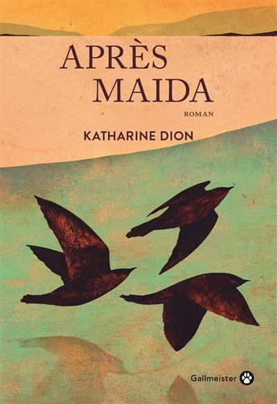 Après Maida : roman | Dion, Katharine (1980-....). Auteur