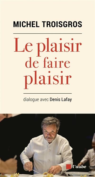 Le plaisir de faire plaisir : dialogue avec Denis Lafay