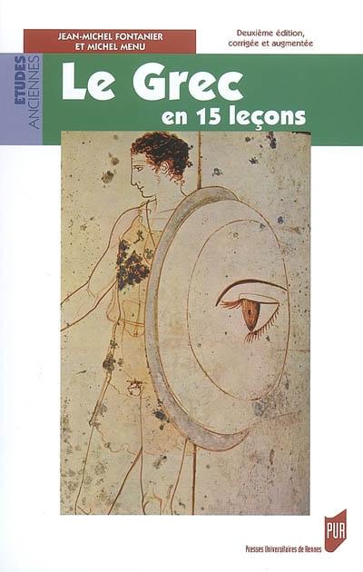 grec en 15 leçons (Le) : grammaire fondamentale, exercices et versions corrigés, lexique grec-français-latin | Fontanier, Jean-Michel. Auteur