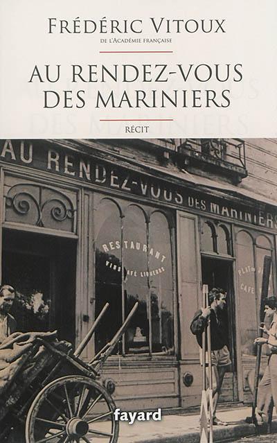 Au rendez-vous des mariniers : récit / Frédéric Vitoux,...   Vitoux, Frédéric (1944-....). Auteur