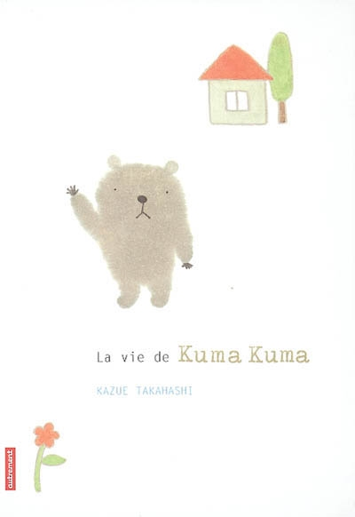 La vie de Kuma Kuma / Kasue Takahashi | Takahashi, Kasue (1971-....). Auteur