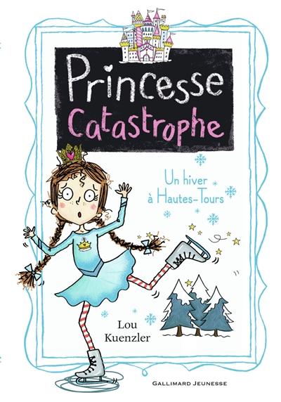 Princesse catastrophe. Vol. 4. Un hiver à Hautes-Tours