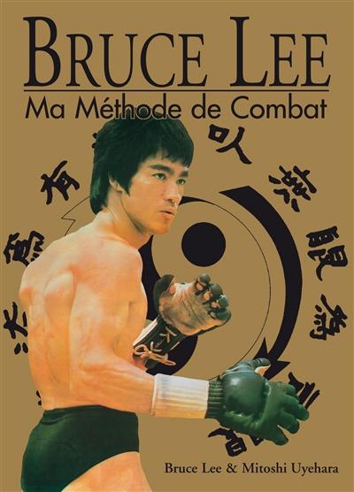 Bruce Lee : ma méthode de combat
