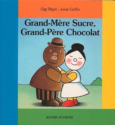 Grand-mère Sucre, grand-père Chocolat / Gigi Bigot | Bigot, Gigi (1950-....). Auteur