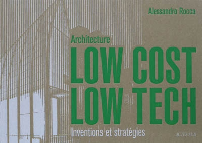 Architecture low cost, low tech : inventions et stratégies / Alessandro Rocca | Alessandro Rocca
