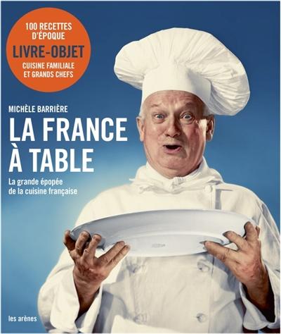 La France à table : la grande épopée de la cuisine française / Michèle Barrière   Barrière, Michèle (1953-....). Auteur
