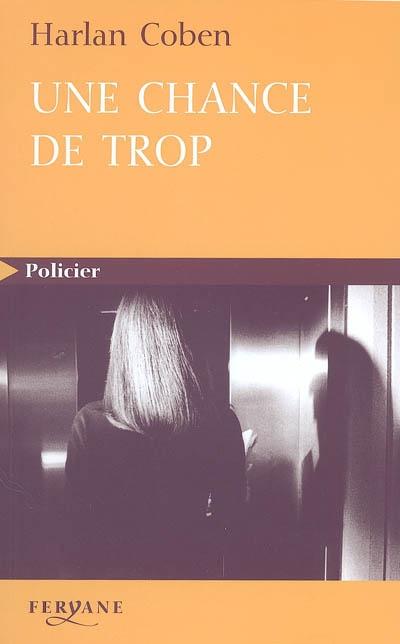 Une chance de trop / Harlan Coben | Coben, Harlan (1962-....). Auteur