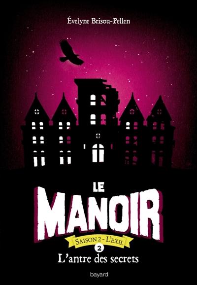Le manoir : saison 2, l'exil. Vol. 2. L'antre des secrets