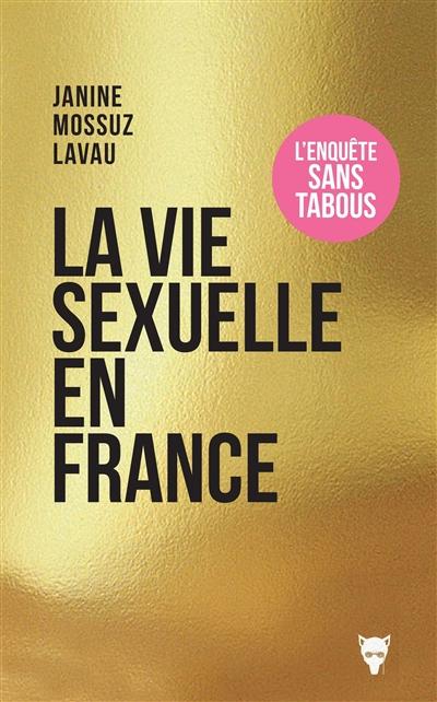 La vie sexuelle en France : comment s'aime-t-on aujourd'hui ? / Janine Mossuz-Lavau | Mossuz-Lavau, Janine (1942-....), auteur