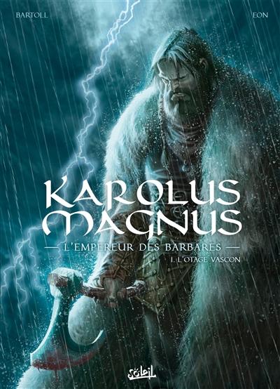 Karolus magnus : l'empereur des barbares. vol. 1. l'otage vascon