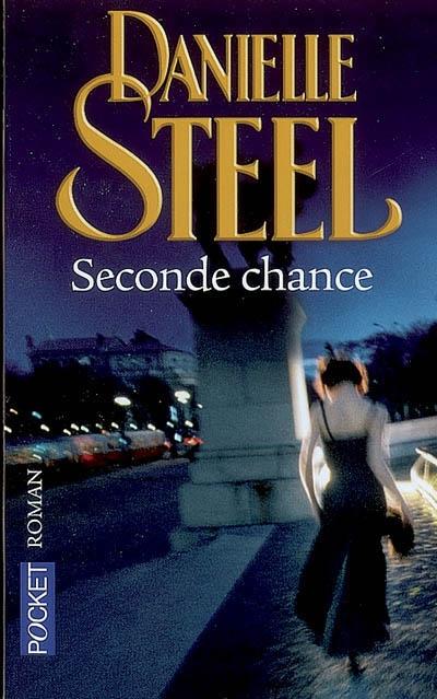 Seconde chance / Danielle Steel | Steel, Danielle (1947-....). Auteur