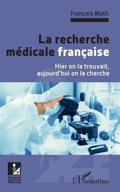 La recherche médicale française : hier on la trouvait, aujourd'hui on la cherche