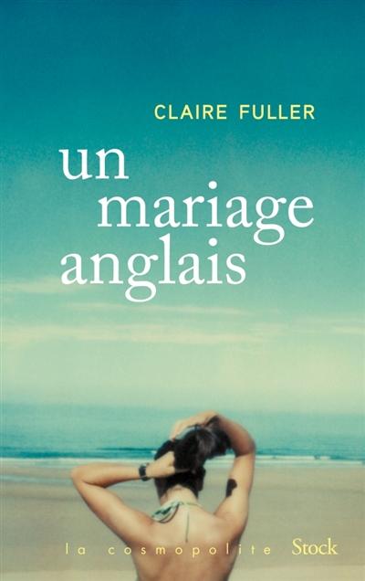 Un mariage anglais : roman   Fuller, Claire. Auteur
