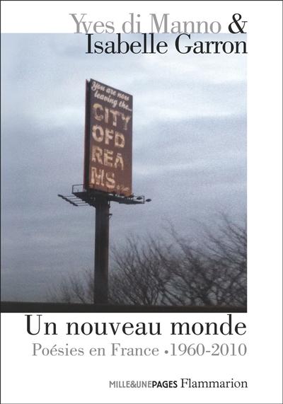 Un nouveau monde : poésies en France, 1960-2010 : un passage anthologique