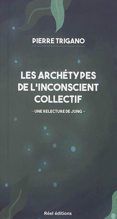 Les archétypes de l'inconscient collectif : une relecture de Jung