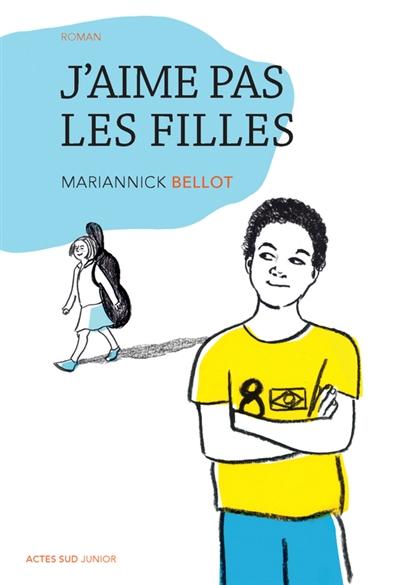 J'aime pas les filles : roman / Mariannick Bellot   Bellot, Mariannick. Auteur