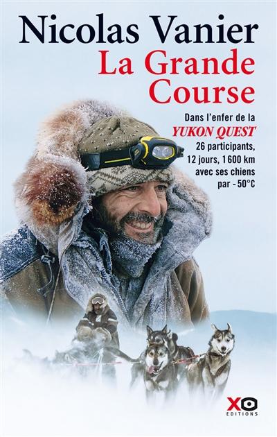 grande course (La) : dans l'enfer de la Yukon Quest | Vanier, Nicolas (1962-....). Auteur
