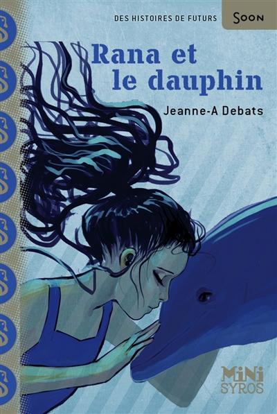 Rana et le dauphin / Jeanne-A. Debats | Debats, Jeanne-A.. Auteur