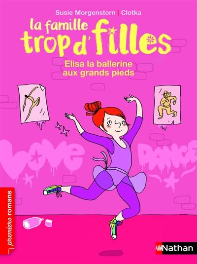 Elisa, la ballerine aux grands pieds : La famille trop d'filles | Morgenstern, Susie (1945-....). Auteur