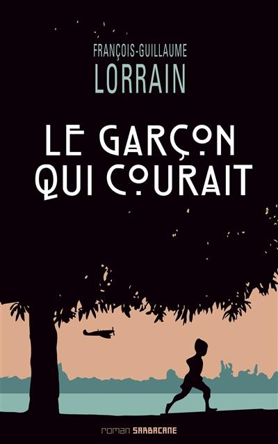 garçon qui courait (Le) | Lorrain, François-Guillaume (1970-....). Auteur