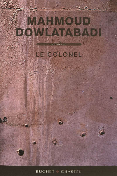 colonel (Le) : roman   Dowlatabadi, Mahmoud (1940-....). Auteur