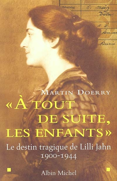 """""""A tout de suite, les enfants"""" : le destin tragique de Lilli Jahn (1900-1944)   Doerry, Martin (1953-....). Auteur"""